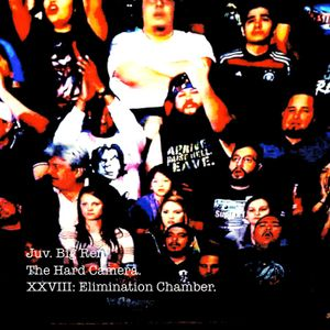 The Hard Camera XXVIII: Elimination Chamber