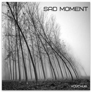 KOVCHUR-Sad Moment