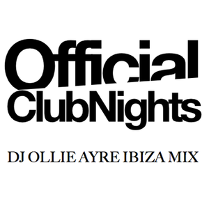 OfficialClubNights Ibiza Guest Mix with DJ Ollie Ayre