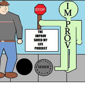 The Improv Saved My Life Podcast Episode #38 (James Elwood & Stephie Kay)