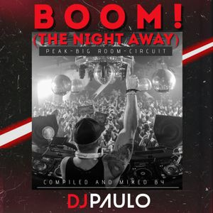 DJ PAULO-BOOM THE NIGHT AWAY (Peak-BigRoom-Circuit) Aug 2021