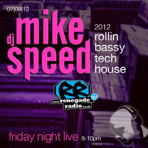 Mike Speed | 8pm-10pm Friday Night Live | Renegade Radio | 07/09/12 | Rollin Bassy Tech House | 2012