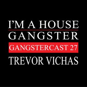 Trevor Vichas - Gangstercast 27