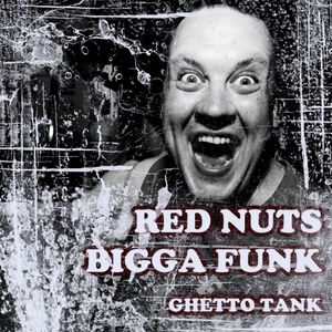Red Nuts - Bigga Funk (Ghetto Tank)