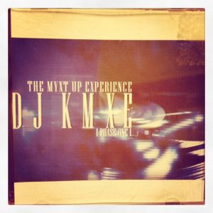 DJ K.M.X.E. - [Phase One] The Myxt Up Experience Part 2