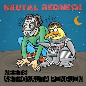 Brutal Redneck meets Astronauta Pinguim