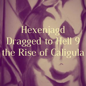 Hexenjagd - Dragged to Hell 9: the Rise of Caligula