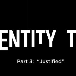 """Identity Theft pt 3:  """"Justified"""""""