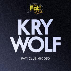 Kry Wolf - The Fat! Club Mix 050