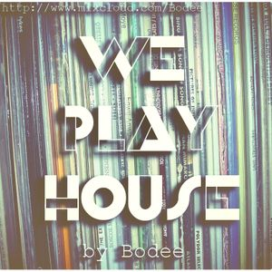 We Play House (episode V) by Bodee