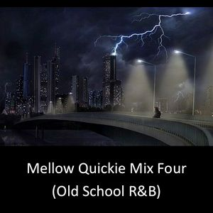 Mellow Quickie Mix Four (Old School R&B)