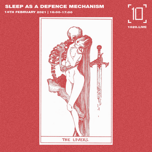 Sleep As A Defence Mechanism - 14th February 2021