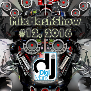 MixMashShow #12, 2016 by DJ DigiMark
