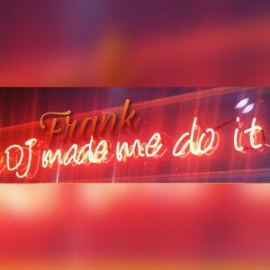 DJ Frank Made me do it... 6