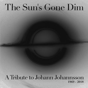 The Sun's Gone Dim - A Tribute to Johann Johannsson