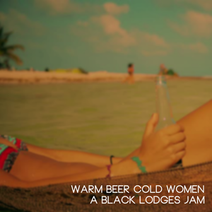 Warm Beer Cold Women