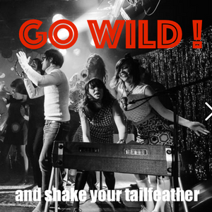 GO WILD! and shake your tailfeather!