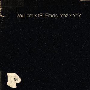 Paul Pre - tRUEradio x yesyesyall Mix