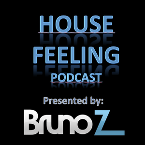 House Feeling Podcast - Presented by Bruno Z