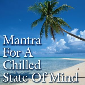 Mantra For A Chilled State Of Mind