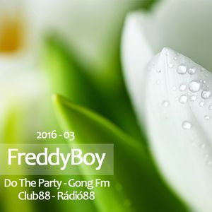 Dj FreddyBoy - 2016 03 RadioShow (Do The Party Gong Fm - Club88 Radio88)