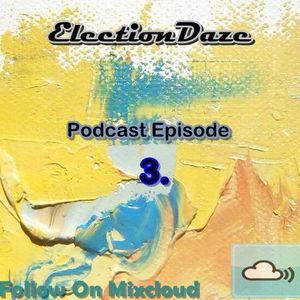 .::ElectionDaze::. Work in Progress Podcast Episode.3