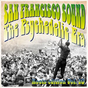 San Francisco Sound Vol.10: The Psychedelic Era/ Roots Edition