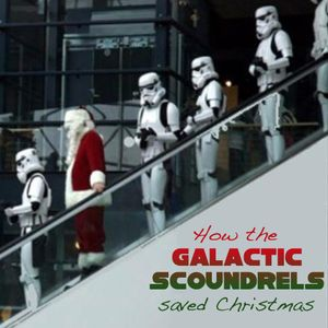 How The Galactic Scoundrels Saved Christmas