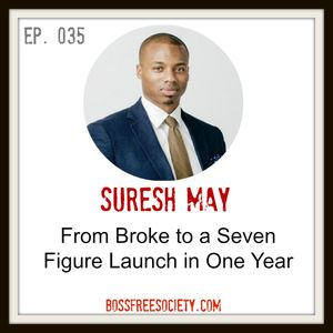 BFS 035: Suresh May | From Broke to Seven Figure Launch One Year Later