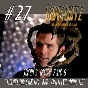 "ScapeChatz Episode 27: ""Thanks for Sharing"" and ""Green Eyed Monster"""