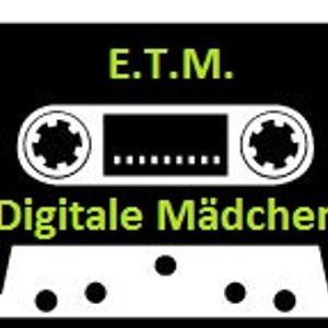 E.T.M. - Digitale Mädchen