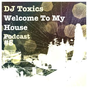 Welcome To My House by DJ ToXics. Ep5,