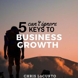 160: 5 Can't Ignore Keys To Business Growth