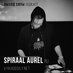 Vykhod Sily Podcast - Spiraal Aurel Live PA