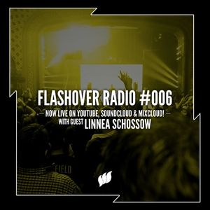 Flashover Radio #006 (Linnea Schossow Guestmix) - May 6, 2016