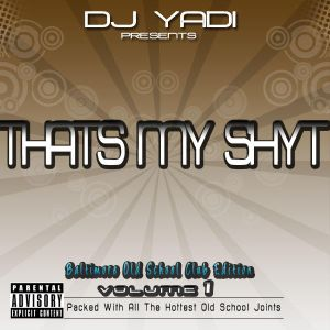THAT'S MY SHYT - OLD SCHOOL B-MORE CLUB MUSIC VOL.1