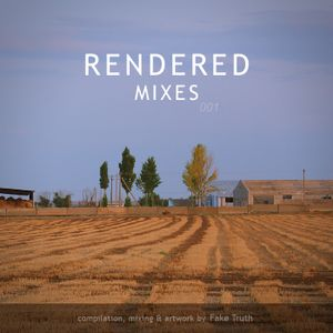 Fake Truth — Rendered Mixes 001