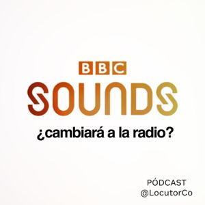 BBC Sounds ¿cambiará a la radio que conocemos?