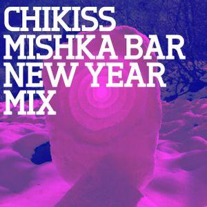 Mishka Bar New Year 2012 Mixes — Chikiss