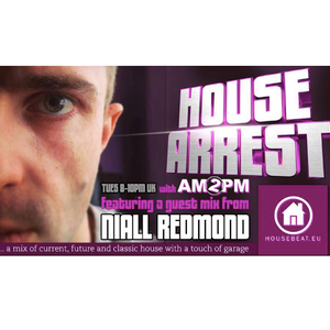HOUSE ARREST with AM2PM on HOUSEBEAT RADIO EP.23 - GUEST MIX BY NIALL REDMOND