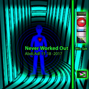 Never Worked Out - Mix Set Abdi.Adl 11-18-2017