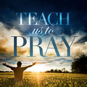 TEACH US TO PRAY - The Road Map (Part 2)