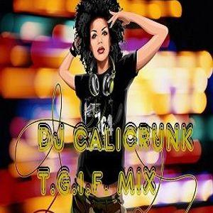 DJ CALICRUNK - TGIF MIX 6 3 16.