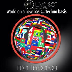 Martin Candu Live Set - World on a new basis-Techno basis 2016 November - around THE WORLD
