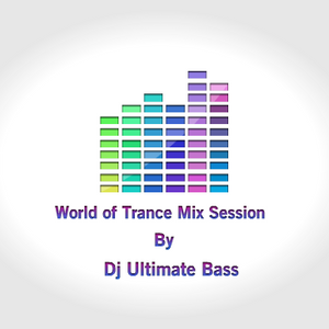 World of Trance Mix Session#6 by Dj Ultimate Bass