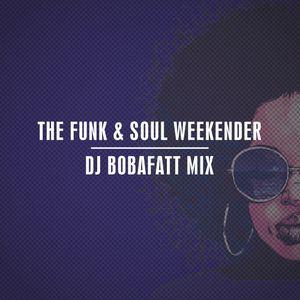 The Funk & Soul Weekender: DJ BobbaFatt Mix