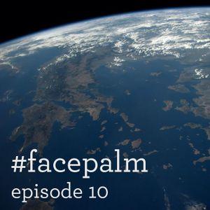 #Facepalm - Episode 10 - Εκλογές!