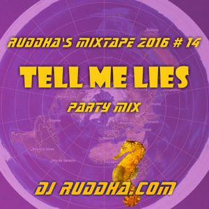Ruddha's Mixtape 2016 # 14 Tell me Lies Party Mix