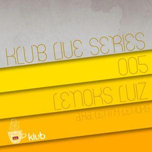 Klub Live Series 005 by Lenoks Luiz (aka Lenny Lenoks)