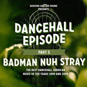 """Dancehall Episode"" Vol 5 -BadMan nuh spray- 100% late 90s mixcd by DussOva aka 220 sound"